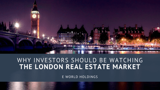 Why Investors should be Watching the London Real Estate Market