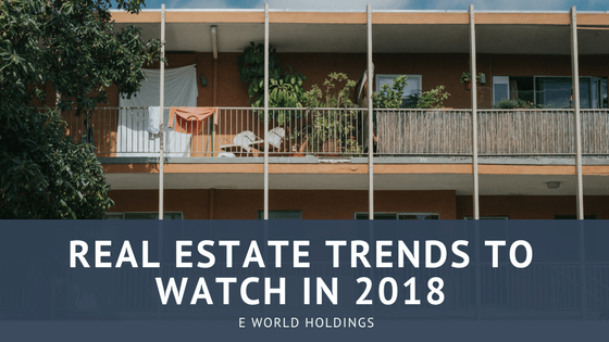 Real Estate Trends to Watch in 2018