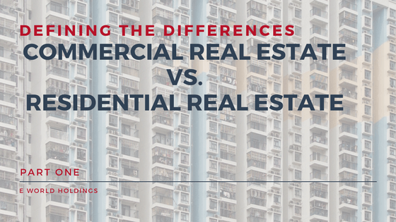 Defining the Differences: Commercial Real Estate vs. Residential Real Estate – Part 1
