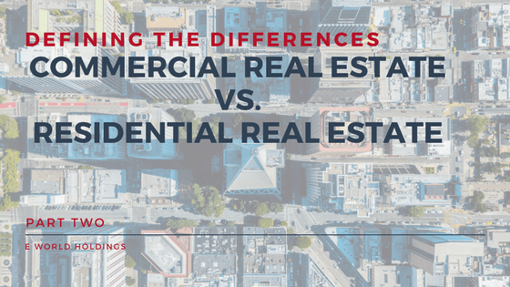 Defining the Differences: Commercial Real Estate vs. Residential Real Estate Part 2